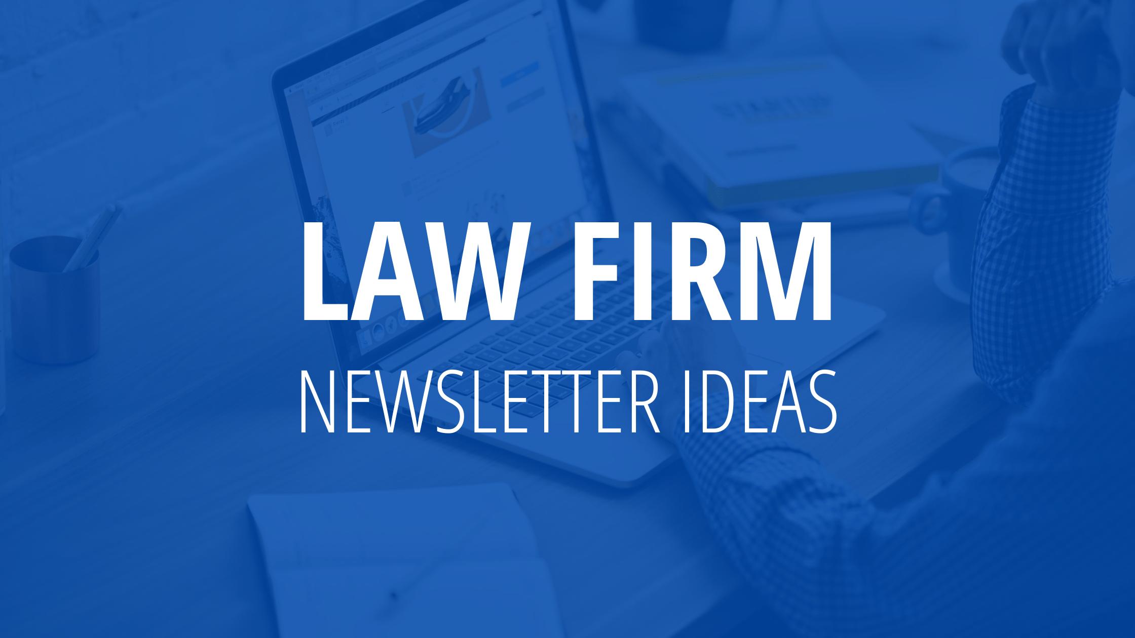 Law Firm Newsletter Ideas