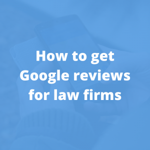 How to get Google reviews for law firms